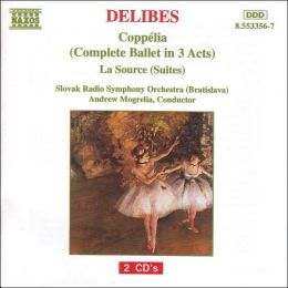 Delibes: Coppélia (Complete Ballet in 3 Acts); La Source (Suites)