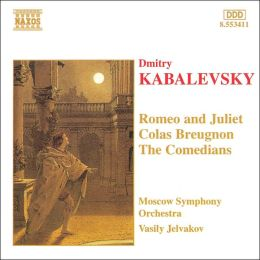 Kabalevsky: Colas Breugnon; The Comedians; Romeo and Juliet