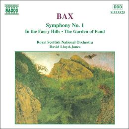 Bax: Symphony No. 1; In the Faery Hills; The Garden of Fand