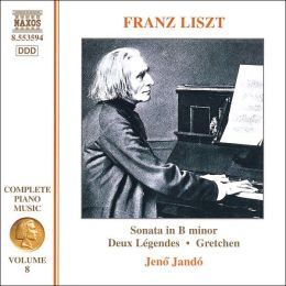Liszt: Sonata in B minor; Deux Légendes; Gretchen