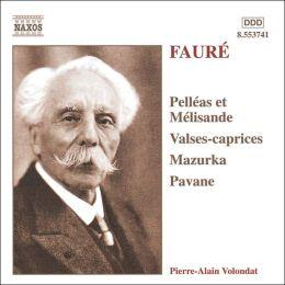 Gabriel Fauré: Pelléas et Mélisande; Valses-caprices; Mazurka; Pavane