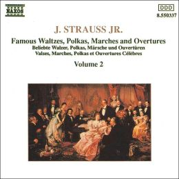 Johann Strauss Jr.: Famous Waltzes, Polkas, Marches & Overtures, Vol. 2