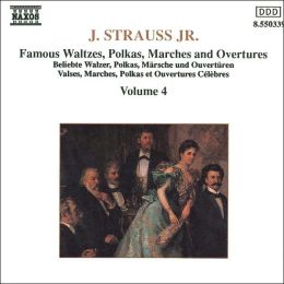 Johann Strauss Jr.: Famous Waltzes, Polkas, Marches & Overtures, Vol. 4