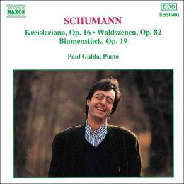 Schumann: Kreisleriana; Waldszenen; Blumenstück