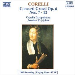 Corelli: Concerti Grossi Op. 6, Nos. 7-12