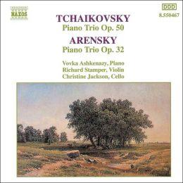 Tchaikovsky: Piano Trio, Op. 50; Arensky: Piano Trio, Op. 32