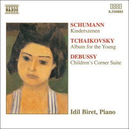 Schumann: Kinderszenen; Tchaikovsky: Album for the Young; Debussy: Children's Corner Suite