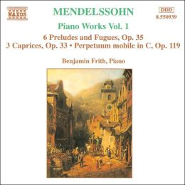Mendelssohn: Piano Works, Vol. 1