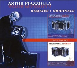 Astor Piazzolla: Remixed/Unmixed