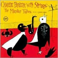 Charlie Parker with Strings: Complete Master Takes