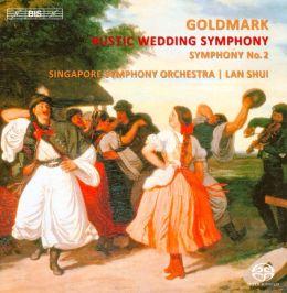 Karl Goldmark: Rustic Wedding Symphony; Symphony No. 2