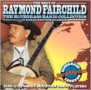 The Bluegrass Banjo Collection: The Best of Raymond Fairchild