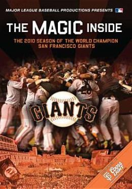 MLB: The Magic Inside - The 2010 Season of the World Champion San Francisco Giants