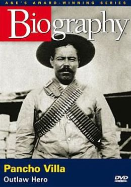 Biography: Pancho Villa - Outlaw Hero