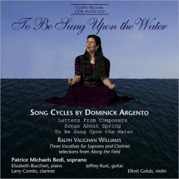 To Be Sung upon the Water: Song Cycles by Dominick Argento