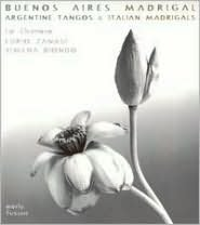 Buenos Aires Madrigal: Argentine Tangos & 17th Cent. Italian Madrigals