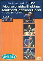 The Abercrombie/Erskine/Mintzer/Patitucci Band: Live in New York City - A Concert/Clinic Video