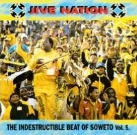 Jive Nation: Indestructible Beat of Soweto, Vol. 5