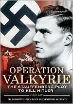 Operation Valkyrie: The Stauffenberg Plot to Kill Hitler