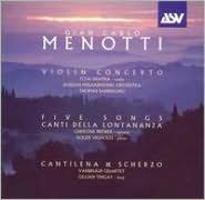 Menotti: Violin Concerto; 5 Songs; Canti della Lontanza; Cantilena & Scherzo