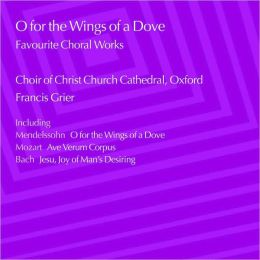 O, for the Wings of a Dove: Favourite Choral Works