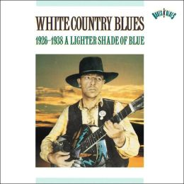 White Country Blues 1926-1938: A Lighter Shade of Blue
