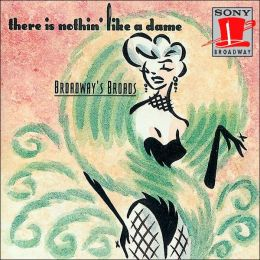 Broadway Broads: There's Nothin Like a Dame