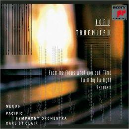 Toru Takemitsu: From me flows what you call Time; Twill by Twilight; Requiem