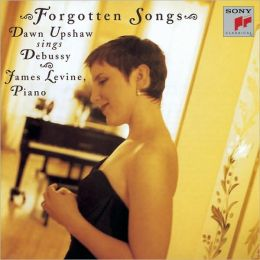 Forgotten Songs: Dawn Upshaw Sings Debussy