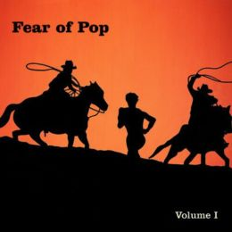 Fear of Pop, Vol. 1