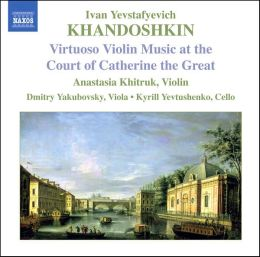 Ivan Yevstafyevich Khandoshkin: Virtuoso Violin Music at the Court of Catherine the Great