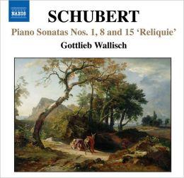 Schubert: Piano Sonatas Nos. 1, 8 & 15 'Reliquie'