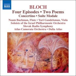 Bloch: Four Episodes; Two Poems; Concertino; Suite Modale