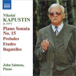 Nikolai Kapustin: Piano Sonata No. 15; Preludes; Etudes; Bagatelles