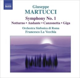 Giuseppe Martucci: Symphony No. 1; Notturno; Andante, and Others