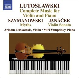 Lutoslawski: Complete Music for Violin and Piano; Szymanowski: Myths; Janácek: Violin Sonata