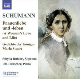 Schumann: Frauenliebe und -leben; Gedichte der Königin Maria Stuart