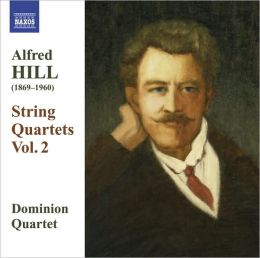 Alfred Hill: String Quartets, Vol. 2