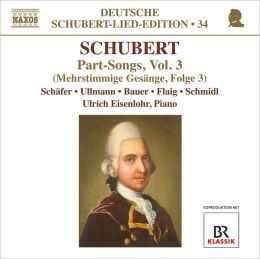 Schubert: Part Songs, Vol. 3
