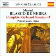Manuel Blasco de Nebra: Complete Keyboard Sonatas, Vol. 3