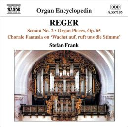 Reger: Sonata No. 2; Organ Pieces, Op. 65; Chorale Fantasia on
