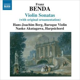 Franz Benda: Violin Sonatas (With Original Ornamentation)