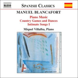 Manuel Blancafort: Piano Music; Country Games and Dances; Intimate Songs I