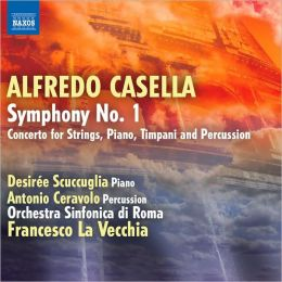 Alfredo Casella: Symphony No. 1; Concerto for Strings, Piano, Timpani & Percussion