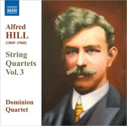 Alfred Hill: String Quartets, Vol. 3