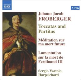 Johann Jacob Froberger: Toccatas and Partitas