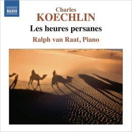 Charles Koechlin: Les heures persanes