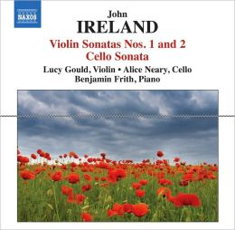 John Ireland: Violin Sonatas Nos. 1 & 2; Cello Sonata