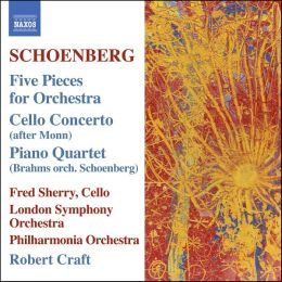 Schoenberg: Five Pieces for Orchestra; Cello Concerto (after Monn); Piano Quartet (Brahms orch. Schoenberg)