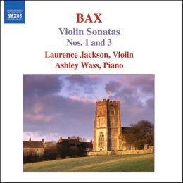 Bax: Violin Sonatas Nos. 1 & 3